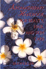 Aromatherapy Handbook for Beauty Hair & Skin Book by Erich Keller