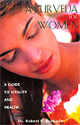 Ayurveda for Women Book by Robert E. Svoboda