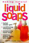 Making Natural Liquid Soaps by Catherine Failor