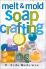 Melt & Mold Soap Crafting Book by Kaila C. Westermen