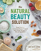 The Natural Beauty Solution by Mary Helen Leonard